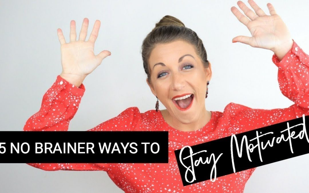 5 No Brainer Ways to Stay Motivated