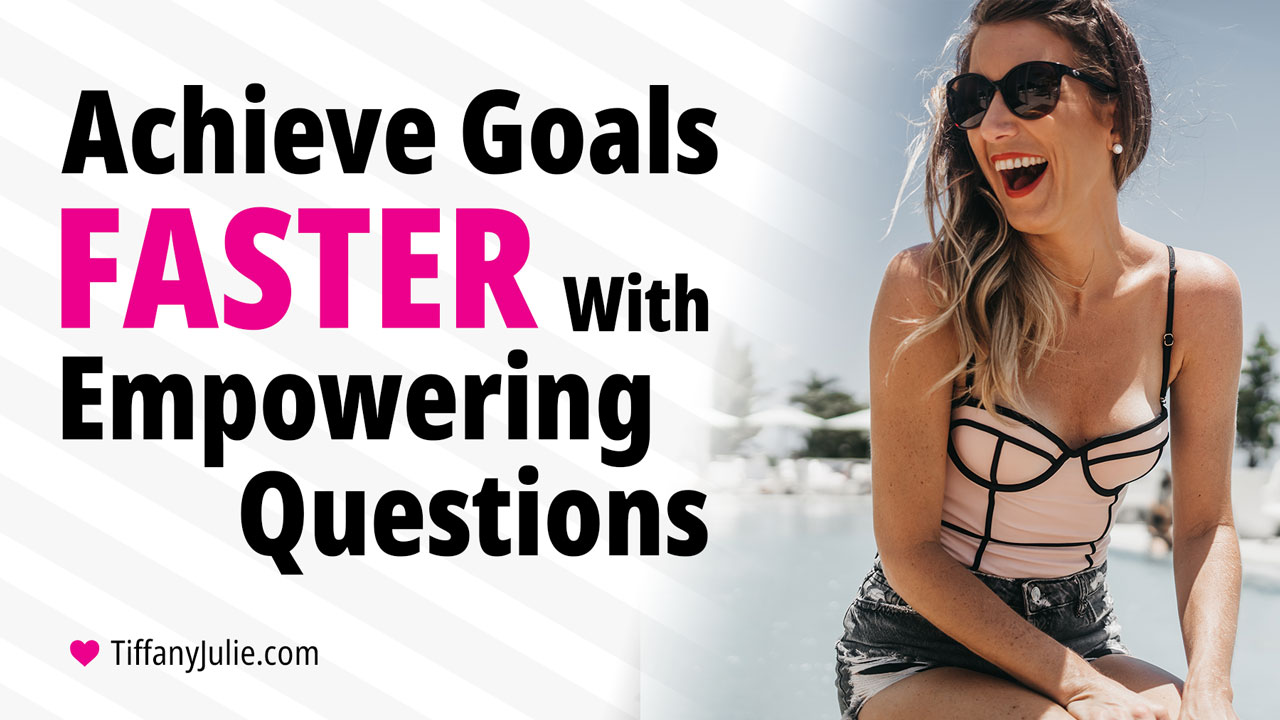 Achieve Your Goals Faster With Empowering Questions